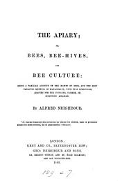 The Apiary; Or, Bees, Bee-hives, and Bee Culture: Being a Familiar Account of the Habits of Bees, and the Most Improved Methods of Management, with Full Directions, Adapted for the Cottager, Farmer, Or Scientific Apiarian