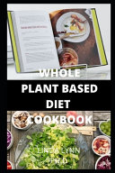 The Whole Plant Based Diet Cookbook Book PDF
