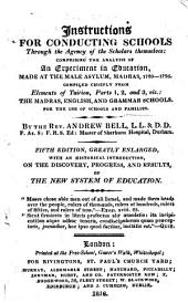 Instructions for Conducting a School, through the agency of the scholars themselves: comprising the analysis of an Experiment in Education ... Extracted from Elements of Tuition, Part 2, the English School ... Fourth edition, greatly enlarged. With an historical introduction and appendix