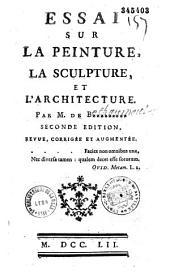 Essai sur la peinture, la sculpture et l'architecture par M. de B********* seconde edition, revue, corrigée et augmentée
