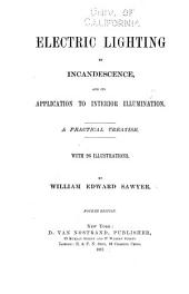 Electric Lighting by Incandescence, and Its Application to Interior Illumination: A Practical Treatise