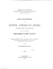 Life Histories of North American Birds: From the Parrots to the Grackles, with Special Reference to Their Breeding Habits and Eggs, Issue 3