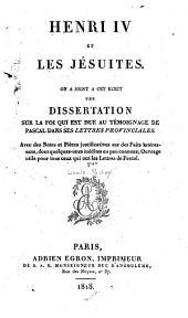 Henri IV et les Jésuites on a joint a cet ecrit une dissertation sur la Foi qui est due au témoignage de Pascal dans ses Lettres provinciales