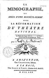 La mimographe ou idées d'une honnête femme pour la réformation du theâtre national