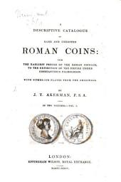 A Descriptive Catalogue of Rare and Unedited Roman Coins: From the Earliest Period of Roman Coinage, to the Extinctionof the Empire Under Constantinus Paleologos, Volume 1