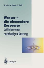 Wasser — die elementare Ressource: Leitlinien einer nachhaltigen Nutzung