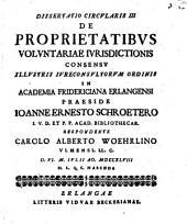 Dissertatio circ. III. de proprietatibus voluntariae iurisdictionis
