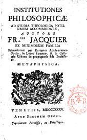 Institutiones philosophicæ ad studia theologica potissimum accommodatæ, auctore ... Fr.co Jacquier ..: Metaphysica, Volume 3