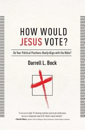 How Would Jesus Vote?: Do Your Political Views Really Align With The Bible?, Book 2