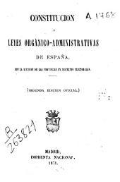 Constitución y leyes orgánico-administrativas de España: con la división de las provincias en distritos electorales
