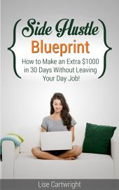 Side Hustle Blueprint: How to Make an Extra $1000 per month Without Leaving Your Job