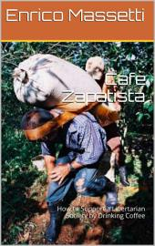 Cafè Zapatista: How to Support a Libertarian Society by Drinking Coffee