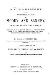 A Full History of the Wonderful Career of Moody and Sankey, in Great Britain and America: Embracing, Also, Mr. Moody's Sermons, as Preached in this Country and Abroad, Mr. Sankey's Songs, and Everything of Interest Connected with the Work