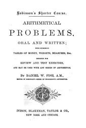 Arithmetical Problems, Oral and Written: With Numerous Tables of Money, Weights, Measures, Etc. : Designed for a Review and Test Exercises and May be Used with Any Series of Arithmetics