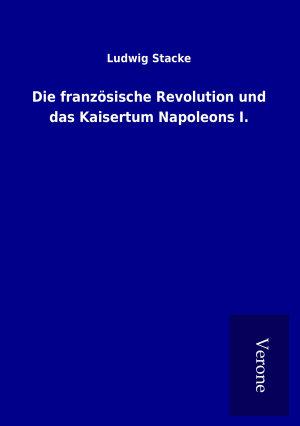 Die franz  sische Revolution und das Kaisertum Napoleons I  PDF