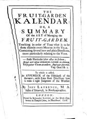 The Fruit-garden Kalendar, Or, A Summary of the Art of Managing the Fruit-garden ...: Containing Several New and Plain Directions, More Particularly Relating to the Vine : to which is Added, an Appendix of the Usefulness of the Barometer, with Some Short Directions how to Make a Right Judgment of the Weather