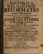 Historica religionis reformatio: penna theologica