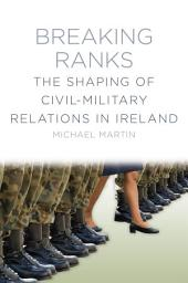 Breaking Ranks: The Shaping of Civil-Military Relations in Ireland