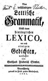 Neue vollständigere Lettische Grammatik: nebst einem hinlänglichen Lexico, wie auch einigen Gedichten
