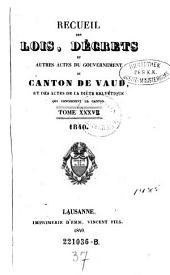 Recueil des lois, decrets et autres actes du gouvernement du canton de Vaud, et des actes de la diete helvetique qui concernant ce canton: Volume37