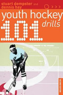 101 Youth Hockey Drills. Stuart Dempster and Dennis Hay