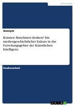 K  nnen Maschinen denken  Ein mediengeschichtlicher Exkurs in das Forschungsgebiet der K  nstlichen Intelligenz PDF