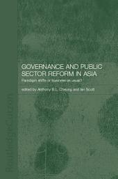 Governance and Public Sector Reform in Asia: Paradigm Shift or Business as Usual?