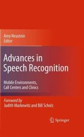 Advances in Speech Recognition: Mobile Environments, Call Centers and Clinics