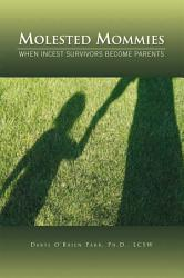 Molested Mommies When Incest Survivors Become Parents Book PDF