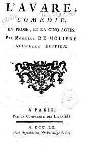 L'avare, comédie en prose, et en cinq actes. Par monsieur De Moliere
