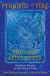 Pyramid of Fire: The Lost Aztec Codex: Spiritual Ascent at the End of Time