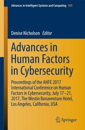 Advances in Human Factors in Cybersecurity: Proceedings of the AHFE 2017 International Conference on Human Factors in Cybersecurity, July 17−21, 2017, The Westin Bonaventure Hotel, Los Angeles, California, USA