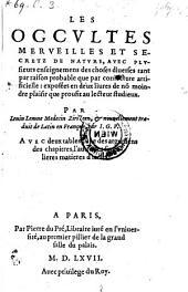 Les occultes merveilles et secretz de nature, avec plusieurs enseignemens des choses diverses ... exposées en deux livres ...