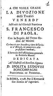 A chi vuole grazie : la divozione delli tredici venerdi instituti dal glorioso Patriarca San Francesco di Paola, con la regola del terzo ordine de Minimi...