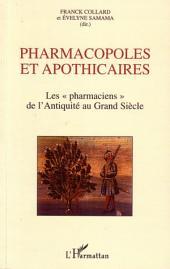 """Pharmacopoles et apothicaires: Les """"pharmaciens"""" de l'Antiquité au Grand Siècle"""
