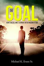 The GOAL: How to Access, Dwell & Operate in the Kingdom of God