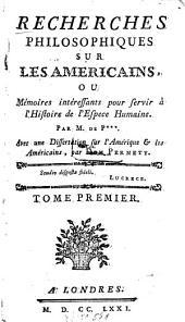 Recherches Philosophiques Sur Les Americains, Ou Mémoires intéressants pour servir à l'Histoire de l'Espece Humaine: Volume1