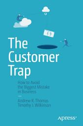 The Customer Trap: How to Avoid the Biggest Mistake in Business, Edition 2