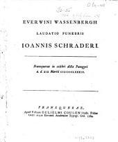 Everwini Wassenbergh Laudatio funebris Ioannis Schraderi: Franequerae in celebri dicta panegyri a. d. XIX Martii MDCCLXXXIV, Volume 1
