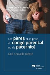 Les pères et la prise du congé parental ou de paternité: Une nouvelle réalité