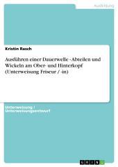 Ausführen einer Dauerwelle - Abteilen und Wickeln am Ober- und Hinterkopf (Unterweisung Friseur / -in)