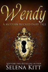 A Modern Wicked Fairy Tale: Wendy: (Alpha Male, Steamy, Fairy Tales, Suspense Thriller Romance, Erotic Sex Stories)