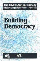 The OMRI Annual Survey of Eastern Europe and the Former Soviet Union, 1995: Building Democracy