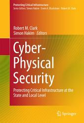 Cyber-Physical Security: Protecting Critical Infrastructure at the State and Local Level