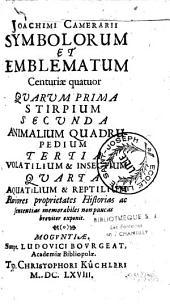 Symbolorum et Emblematum Centuriae quatuor......