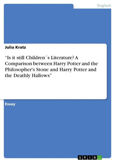 Is it still Children   s Literature  A Comparison between Harry Potter and the Philosopher s Stone and Harry Potter and the Deathly Hallows    PDF