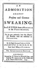 An admonition against profane and common swearing. In a letter from a minister to his parishioner ... The seventeenth edition