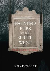 Haunted Pubs Of The South West Book PDF