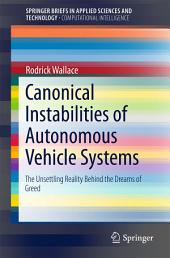 Canonical Instabilities of Autonomous Vehicle Systems: The Unsettling Reality Behind the Dreams of Greed