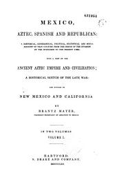 Mexico, Aztec, Spanish and republican,... and notices of New Mexico and California